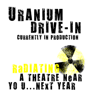 Uranium Drive-In: currently in production